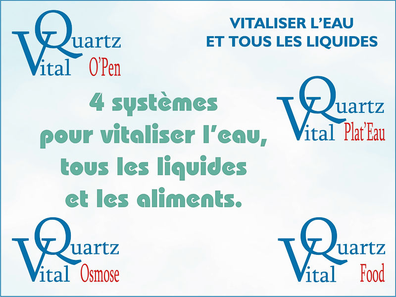 Les systèmes VitalQuartz permettant de vitaliser l'eau, tous les liquides et les aliments.